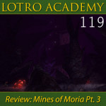 LOTRO Academy: 119 – Review: Mines of Moria Pt. 3