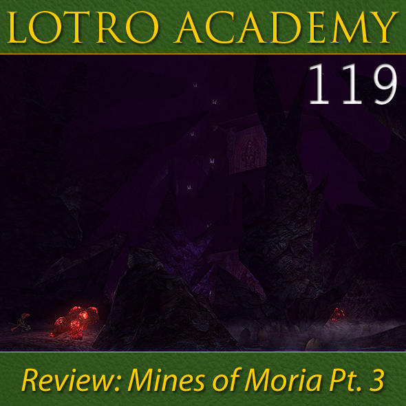 LOTRO Academy: 119 - Review: Mines of Moria Pt. 3
