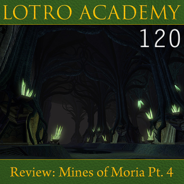 LOTRO Academy: 120 - Review: Mines of Moria Pt. 4