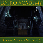 LOTRO Academy: 121 – Review: Mines of Moria Pt. 5