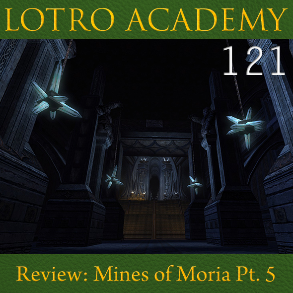 LOTRO Academy: 121 - Review: Mines of Moria Pt. 5