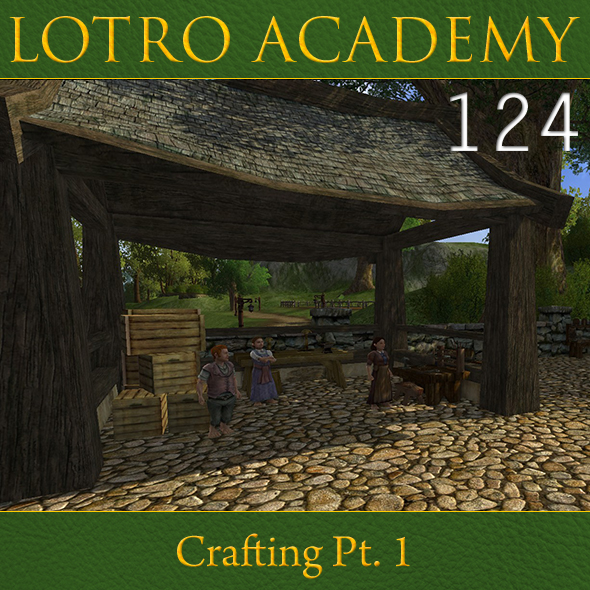 LOTRO Academy: 124 - Crafting Pt. 1