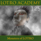 LOTRO Academy: 125 – Monsters of LOTRO