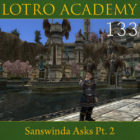 LOTRO Academy: 133 – Sanswinda Asks Pt. 2