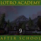 LOTRO Academy: After School – Episode 9