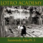 LOTRO Academy: 135 – Sanswinda Asks Pt. 3