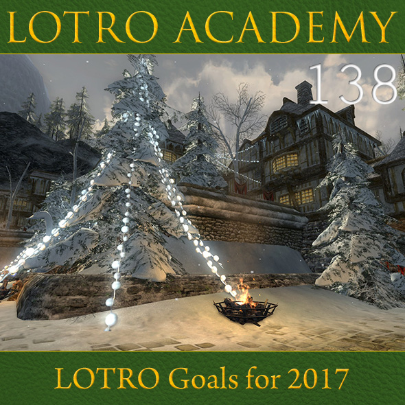 LOTRO Academy: 138 - LOTRO Goals for 2017