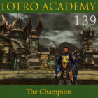 LOTRO Academy: 139 – The Champion