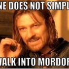 I just walked into Mordor…