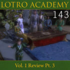 LOTRO Academy: 143 – Vol. 1 Review Pt. 3